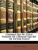 L'Homme Qui Ri...Gole: Parodie de L'Homme Qui Rit de Victor Hugo