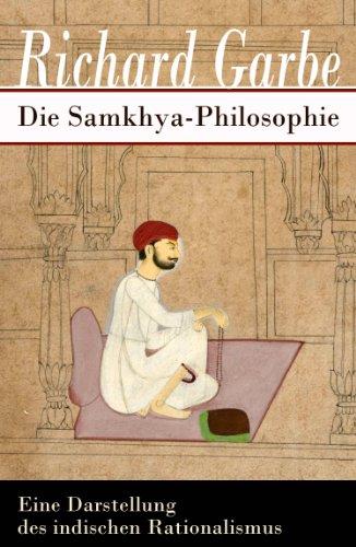 Die Samkhya-Philosophie - Eine Darstellung des indischen Rationalismus