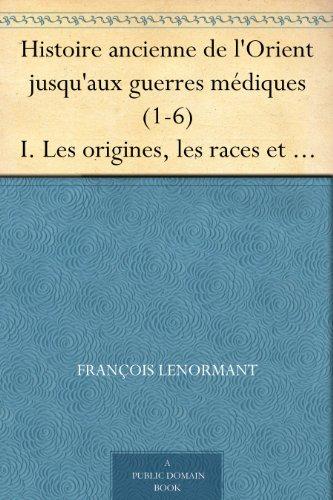 Couverture du livre Histoire ancienne de l'Orient jusqu'aux guerres médiques (1-6) I. Les origines, les races et les langues