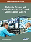 Multimedia Services and Applications in Mission Critical Communication Systems (Advances in Wireless Technologies and Telecommunication)