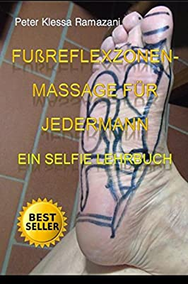Fussreflexzonenmassage fuer Jedermann: Ein Selfie Lehrbuch