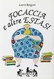 Scarica Libro Focaccia e altre estasi Come alleggerire l anima dai chili in piu (PDF,EPUB,MOBI) Online Italiano Gratis