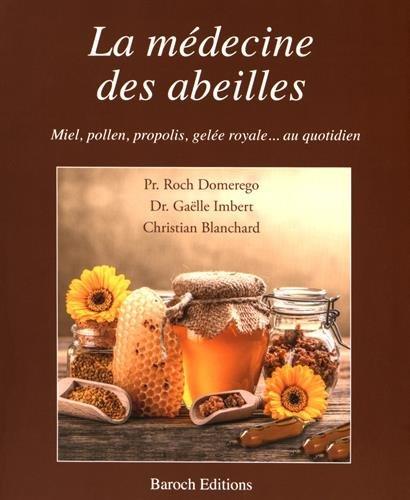 La Medecine des Abeilles, Miel, Pollen, Propolis, Gelee Royale... au Quotidien