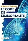Le code de l'immortalité - La découverte qui pourrait prolonger nos vies