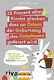 25 Prozent aller Kinder glauben, dass an Ostern der Geburtstag des Osterhasen gefeiert wird: 100 Dinge, die Sie noch nicht über Ostern wussten