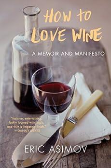 How to Love Wine: A Memoir and Manifesto par [Asimov, Eric]