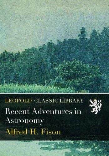 Recent Adventures in Astronomy
