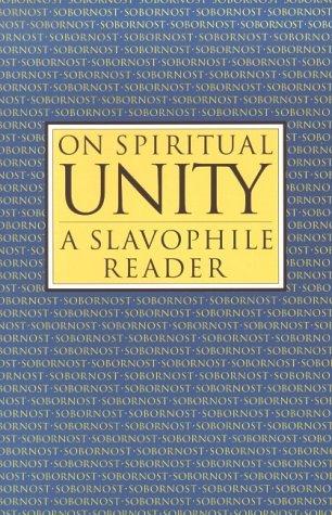 On Spiritual Unity: A Slavophile Reader (Esalen-Lindisfarne Library of Russian Philosophy) by Aleksey Khomiakov (1999-12-27)