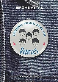 J'aurais voulu être un Beatles par Jérôme Attal