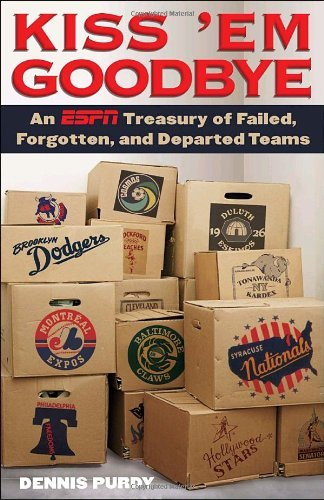 Kiss 'Em Goodbye: An ESPN Treasury of Failed, Forgotten, and Departed Teams by Dennis Purdy (2010-02-23)