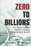 Zero to Billions: The Seven Factors Behind Creating Extraordinary Wealth