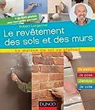Les revêtements de sols et de murs : J'installe, je pose, j'enduis (La maison du sol au plafond)