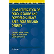 Characterization of Porous Solids and Powders: Surface Area, Pore Size and Density (Particle Technology Series, Band 16)