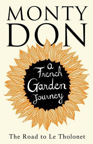 The Road to Le Tholonet: A French Garden Journey by Monty Don ( 2013 ) Hardcover