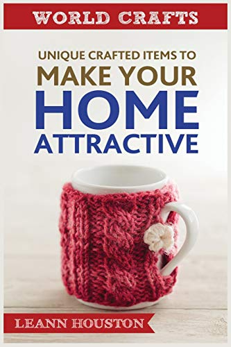 Unique Crafted Item to Make Your HOME ATTRACTIVE (World Crafts Series, Band 4)