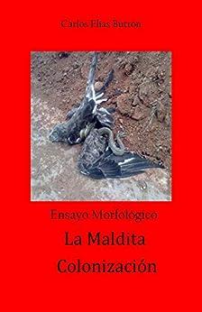 La Maldita Colonización: Ensayo Morfológico eBook: Carlos