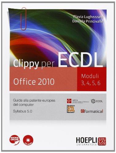 Clippy per ECDL. Office 2010. Moduli 3-4-5-6. Per le Scuole superiori. Con CD-ROM. Con espansione online