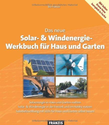 Das neue Solar- & Windenergie Werkbuch: in Haus und Garten