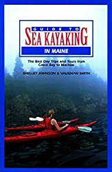 Guide to Sea Kayaking in Maine (Regional Sea Kayaking Series) by Shelley Johnson (2001-04-01)