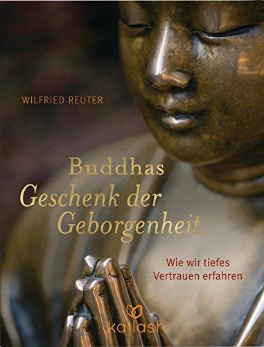 Buddhas Geschenk der Geborgenheit: Wie wir tiefes Vertrauen erfahren