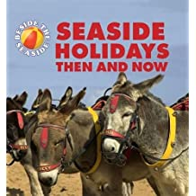 Seaside Holidays Then and Now (Beside the Seaside, Band 1)