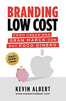 Branding Low Cost: Cómo crear una gran marca con muy poco dinero de [Albert, Kevin]