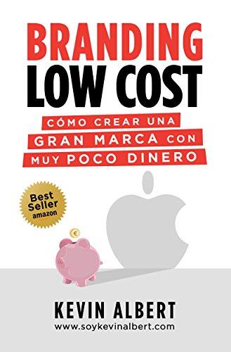 Branding Low Cost: Cómo crear una gran marca con muy poco dinero (Spanish Edition)