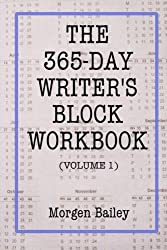 The 365-Day Writer's Block Workbook (Volume 1): 1,000+ sentence starts with 50+ writing tips (The 365-Day Writer's Block Workbooks)