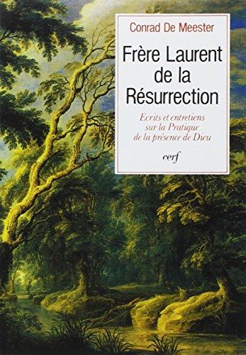 Frre Laurent de la Rsurrection : Ecrits et entretiens sur la Pratique de la prsence de Dieu