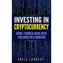 Cryptocurrency: How I Turned $400 into $100,000 by Trading Cryprocurrency for 6 months (English Edition)