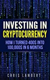 Cryptocurrency: How I Turned $400 into $100,000 by Trading Cryptocurrency for 6 months (Crypto Trading Secrets Book 1)