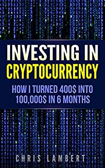 Cryptocurrency: How I Turned $400 into $100,000 by Trading Cryptocurrency for 6 months (Crypto Trading Secrets Book 1) (English Edition) di [Lambert, Chris]