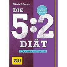 Die 5:2-Diät: 5 Tage essen - 2 Tage Diät (GU Einzeltitel Gesunde Ernährung)