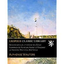 Recherches sur l'Histoire de l'École Flamande de Peinture Avant et Pendant la Première Moitié du XVe Siècle