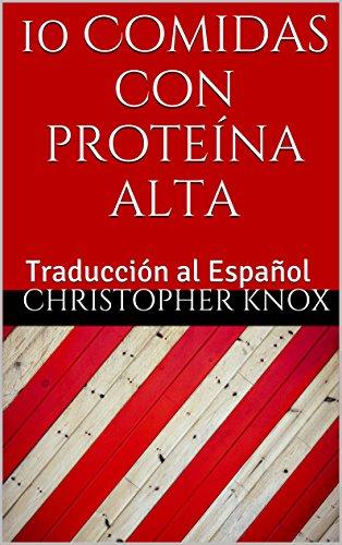 10 Comidas con proteína alta: Traducción al Español por Christopher Knox