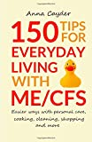 150 Tips for Everyday Living with ME/CFS: Easier Ways with Personal Care, Cooking, Cleaning, Shopping and More