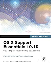 Apple Pro Training Series: OS X Support Essentials 10.10: Supporting and Troubleshooting OS X Yosemite