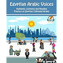 Egyptian Arabic Voices: Authentic Listening and Reading Practice in Egyptian Colloquial Arabic
