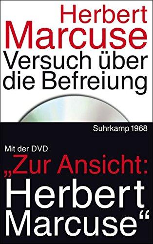 Versuch über die Befreiung: Mit der DVD: Zur Ansicht: Herbert Marcuse. Ivo Frenzel im Gespräch mit Herbert Marcuse