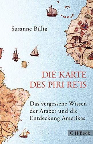 Die Karte des Piri Re'is: Das vergessene Wissen der Araber und die Entdeckung Amerikas (Beck Paperback 6290)