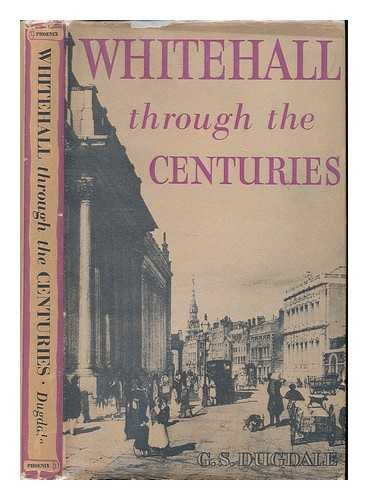 Whitehall through the centuries / George S. Dugdale