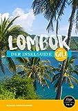 Lombok Reiseführer - der Inselguide: Inkl. Gili Islands & Karten
