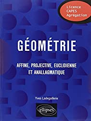 Géométrie Affine, Projective, Euclidienne et Anallagmatique