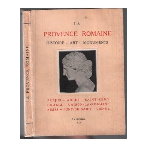 La Provence romaine, histoire, art, monuments, par MM. l'abbé Sautel et L. Imbert. Frejus, Arles, Saint-Rémy, Orange, Vaison-la-Romaine, Nîmes, Pont-du-Gard, Vienne.