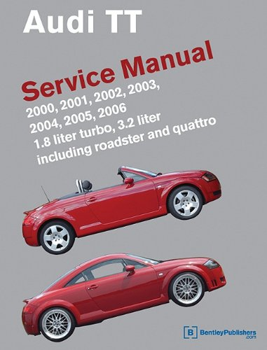 Audi TT Service Manual: 2000, 2001, 2002, 2003, 2004, 2005, 2006: 1.8LTurbo, 3.2 L Including Roadster and Quattro (Audi Service Manuals)