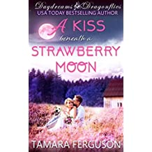 A KISS BENEATH A STRAWBERRY MOON (Daydreams & Dragonflies Rock 'N Sweet Romance 3) (English Edition)