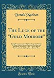"The Luck of the ""Gold Moidore"": Being the Contents of the Original Manuscript Written by Master Andrew Barton, Sometime Merchant and Shipowner, of ... Log Hut on Curdie"