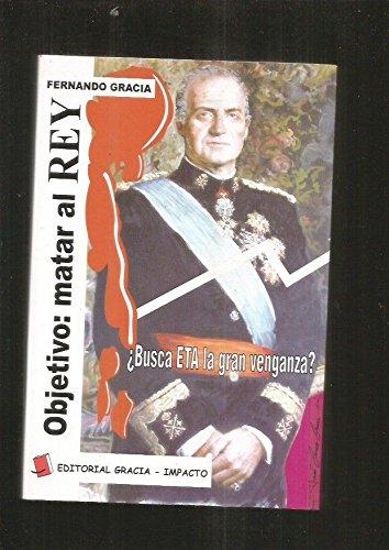Objetivo: Matar Al Rey por Fernando Gracia