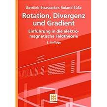 Rotation, Divergenz und Gradient: Einführung in die Elektromagnetische Feldtheorie (German Edition), 6. Auflage