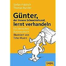 Günter, der innere Schweinehund, lernt verhandeln: Ein tierisches Businessbuch (German Edition)